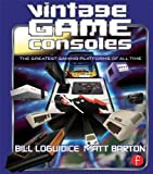 Vintage Game Consoles: An Inside Look at Apple, Atari, Commodore, Nintendo, and the Greatest Gaming Platforms of All Time (English Edition)