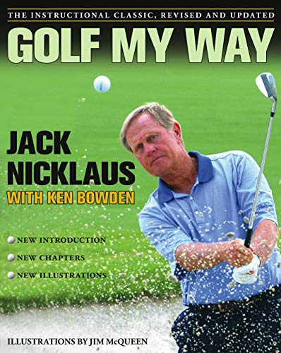 Compare Textbook Prices for Golf My Way: The Instructional Classic, Revised and Updated Revised and Updated ed. Edition ISBN 9780743267120 by Nicklaus, Jack,Bowden, Ken,McQueen, Jim