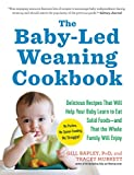 The Baby-Led Weaning Cookbook: Delicious Recipes That Will Help Your Baby Learn to