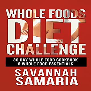 Whole Foods Diet Challenge     30 Day Whole Food Cookbook               By:                                                                                                                                 Savannah Samaria                               Narrated by:                                                                                                                                 Hannah Cee                      Length: 33 mins     3 ratings     Overall 2.3