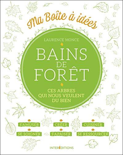 Bains de forêt : Ces arbres qui nous veulent du bien (Ma boîte à idées)