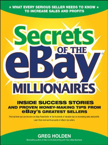 Secrets of the eBay Millionaires: Inside Success Stories -- and Proven Money-Making Tips -- from eBay's Greatest Sellers (English Edition)