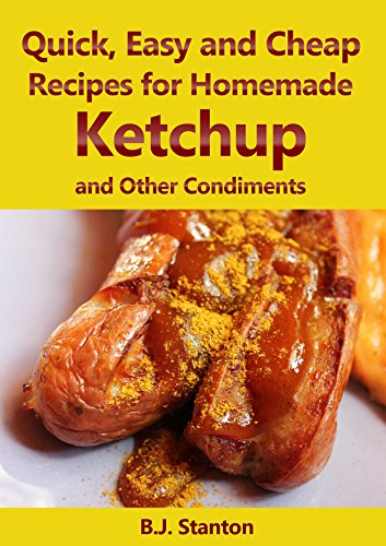 Quick, Easy, and Cheap Recipes for Homemade Ketchup and Other Condiments (English Edition)