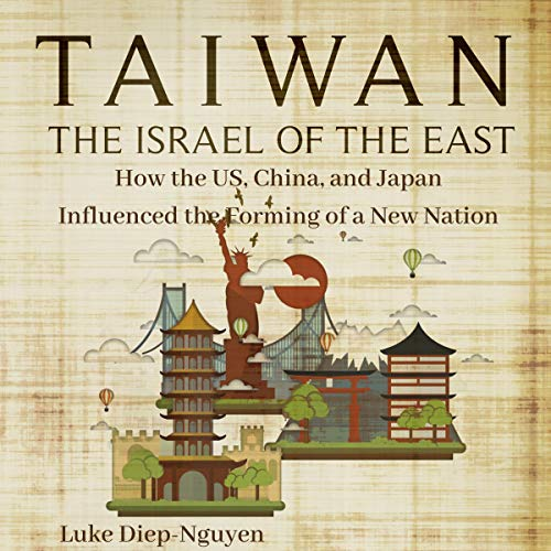 Taiwan - The Israel of the East: How the US, China, and Japan Influenced the Forming of a New Nation