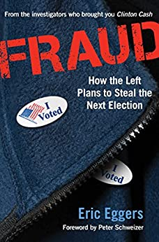Fraud: How the Left Plans to Steal the Next Election by [Eric Eggers]