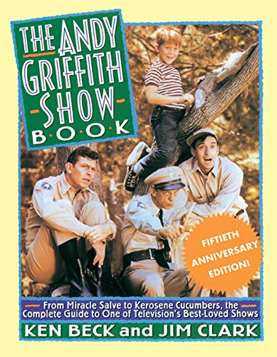 The Andy Griffith Show Book: From Miracle Salve, to Kerosene Cucumbers, the Complete Guide to One of Television's Best-Loved Shows