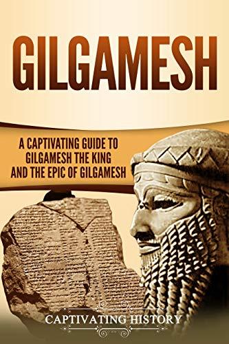 Gilgamesh: A Captivating Guide to Gilgamesh the King and the Epic of Gilgamesh (Captivating History) (English Edition)