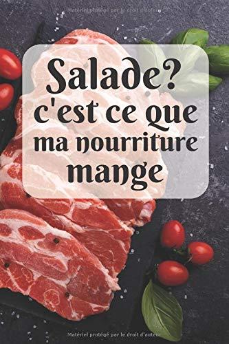 Salade? C'est ce que ma nourriture mange: Carnet de notes 6x9, cahier ligné, journal (Thématique carnivore, viande)