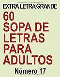 60 SOPA DE LETRAS EXTRA LETRA GRANDE: PARA ADULTOS, Numéro 17