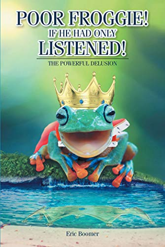 Poor Froggie! If He Had Only Listened!: The Powerful Delusion (English Edition)