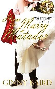 How to Marry a Matador (Romantic Comedy) by [Ginny Baird]
