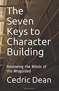 The Seven Keys to Character Building: Renewing the Minds of the Misguided