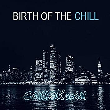 Birth of the Chill