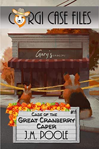 Case of the Great Cranberry Caper (Corgi Case Files Book 11)