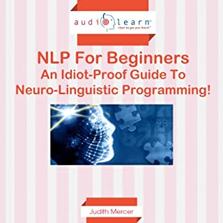 NLP for Beginners     An Idiot-Proof Guide to Neuro-Linguistic Programming!              By:                                                                                                                                 Judith Mercer                               Narrated by:                                                                                                                                 Chuck Tedder                      Length: 1 hr and 40 mins     6 ratings     Overall 4.5