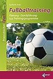 Fußballtraining: Planung – Durchführung – 144 Trainingsprogramme