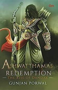 Ashwatthama's Redemption : The Rise of Dandak by [Gunjan Porwal]