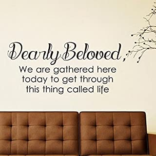 Wall Decal Decor Vinyl Wall Word Sticker - Dearly beloved we are gathered here today to get through this thing call life - Family Wall Decal Quote(White, 26
