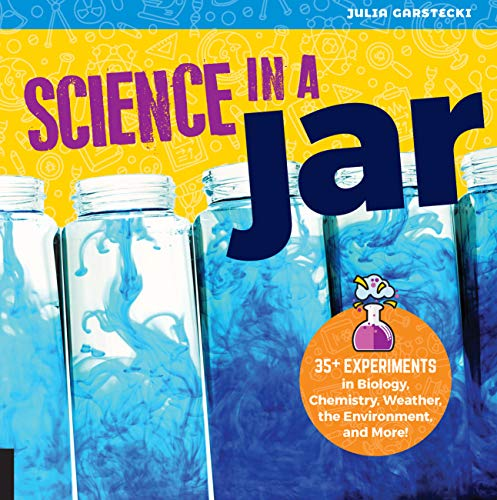Science in a Jar: 35+ Experiments in Biology, Chemistry, Weather, the Environment, and More! (English Edition)