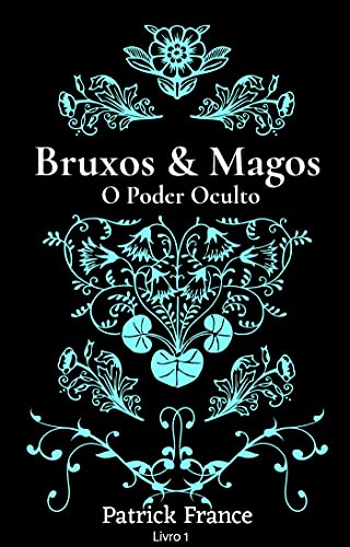Bruxos & Magos - O Poder Oculto (livro 1)