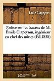 Notice Sur les Travaux de M. Emile Clapeyron, Ingenieur en Chef des Mines
