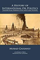 A history of international oil politics: theoretical perspectives and case studies