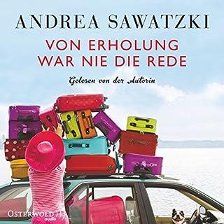 Von Erholung war nie die Rede     Die Bundschuhs 2              Autor:                                                                                                                                 Andrea Sawatzki                               Sprecher:                                                                                                                                 Andrea Sawatzki                      Spieldauer: 4 Std. und 56 Min.     156 Bewertungen     Gesamt 4,3