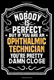 Nobody Is Perfect But If You Are An Ophthalmic Technician You're Pretty Damn Close: Notebook / Journal / Diary, Notebook Writing Journal ,6x9 dimension|120pages,
