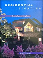 Residential Lighting: Creating Dynamic Living Spaces 1564960323 Book Cover