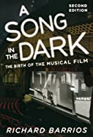 A Song in the Dark: The Birth of the Musical Film by Richard Barrios(2009-11-11)