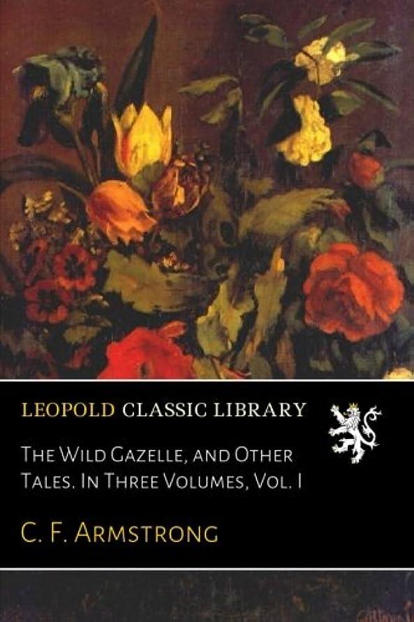 ピニオン隠所属The Wild Gazelle, and Other Tales. In Three Volumes, Vol. I