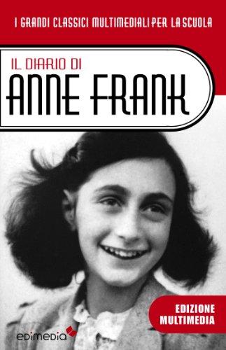 Il Diario di Anne Frank (con antefatto ed epilogo storico): La vera storia di Anna Frank e della sua famiglia (I Grandi Classici della Letteratura per Ragazzi Vol. 2)