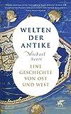 Welten der Antike: Eine Geschichte von Ost und West