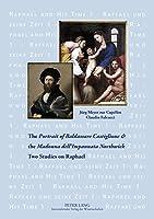 The Portrait of Baldassare Castiglione & the Madonna dell'Impannata Northwick: Two Studies on Raphael (Raffael Und Seine Zeit / Raphael and His Time)