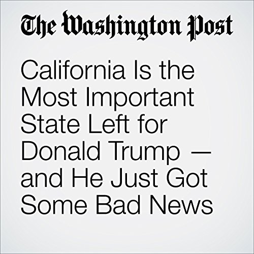 California Is the Most Important State Left for Donald Trump — and He Just Got Some Bad News cover art