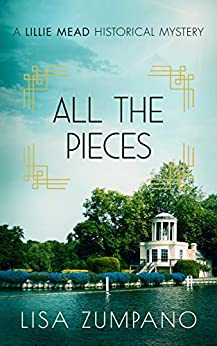 All the Pieces: A Lillie Mead Historical Mystery (The Lillie Mead Historical Mystery Series Book 5) by [Lisa Zumpano]