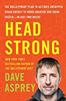 Head Strong: The Bulletproof Plan to Activate Untapped Brain Energy to Work Smarter and Think Faster-in Just Two Weeks