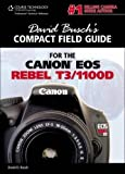 David Busch's Compact Field Guide for the Canon EOS Rebel T3/1100D