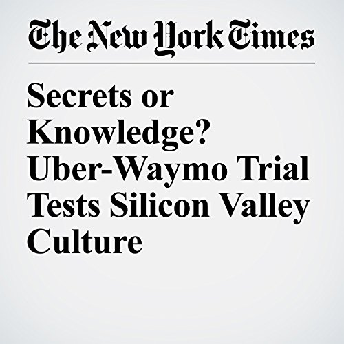 Secrets or Knowledge? Uber-Waymo Trial Tests Silicon Valley Culture copertina