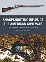 Sharpshooting Rifles of the American Civil War: Colt, Sharps, Spencer, and Whitworth (Weapon)