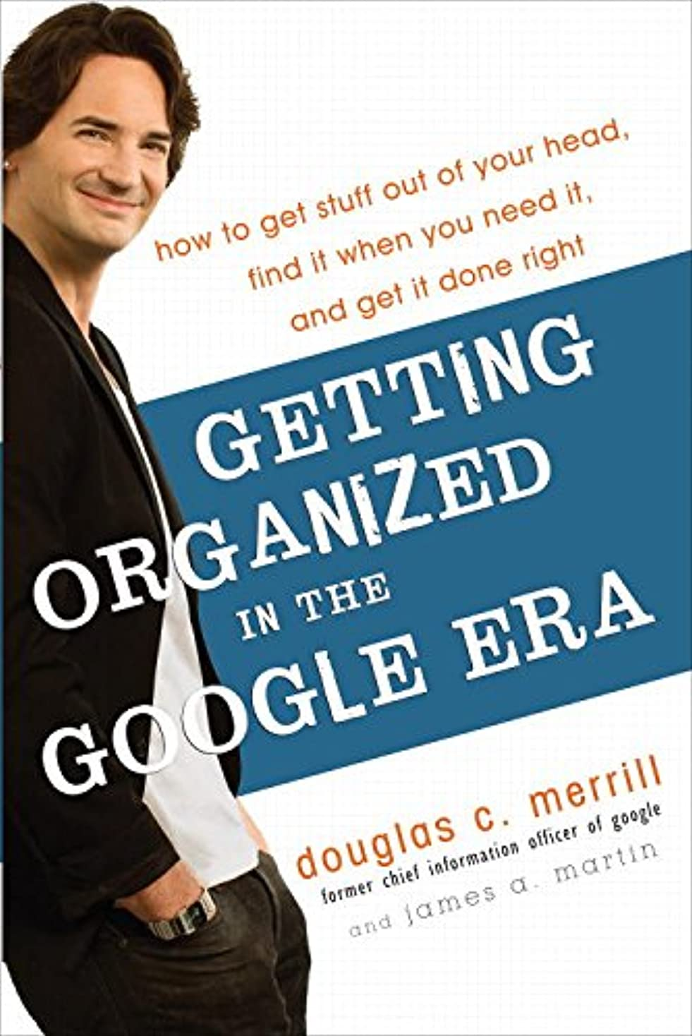 ラボウェイター生むGetting Organized in the Google Era: How to Get Stuff out of Your Head, Find It When You Need It, and Get It Done Right (English Edition)