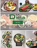 LA DIETA KETO: Preparación de Comidas de la Dieta Cetogénica para Perder Peso Fácil. Recetas Rápidas, Saludables y Deliciosas con un Sabor Exquisito