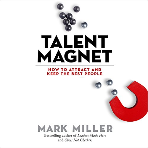 Talent Magnet: How to Attract and Keep the Best People                   Written by:                                                                                                                                 Mark Miller                               Narrated by:                                                                                                                                 Joe Bronzi                      Length: 2 hrs and 37 mins     3 ratings     Overall 3.7