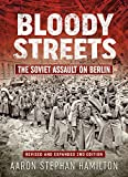 Bloody Streets: The Soviet Assault on Berlin