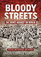 Bloody Streets: The Soviet Assault on Berlin