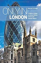 """Only in London: A Guide to Unique Locations, Hidden Corners and Unusual Objects (""""Only in"""" Guides)"""