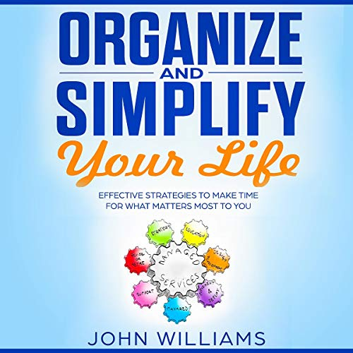 Organize and Simplify Your Life     Effective Strategies to Make Time for What Matters Most to You              Autor:                                                                                                                                 John Williams                               Sprecher:                                                                                                                                 Dave Wright                      Spieldauer: 3 Std. und 11 Min.     Noch nicht bewertet     Gesamt 0,0