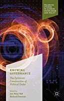 Knowing Governance: The Epistemic Construction of Political Order (Palgrave Studies in Science, Knowledge and Policy) by Unknown(2016-01-03)