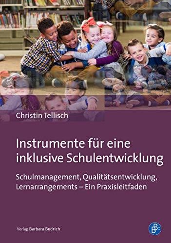 Instrumente für eine inklusive Schulentwicklung: Schulmanagement, Qualitätsentwicklung, Lernarrangements