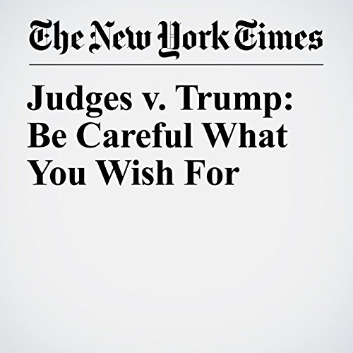 Judges v. Trump: Be Careful What You Wish For copertina